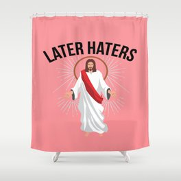 Funny Jesus Christian Quote Meme Later Haters Gift Shower Curtain