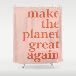 Make The Planet Great Again Shower Curtain