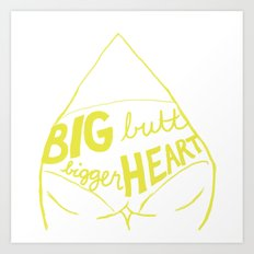 Big butt. Bigger heart. Art Print
