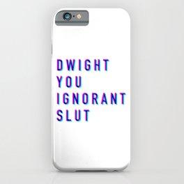 Dwight You Ignorant Slut (3D) iPhone Case
