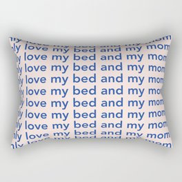 i only love my bed and my momma Rectangular Pillow