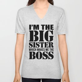 I'm the Big Sister Which Makes Me the Boss Unisex V-Neck