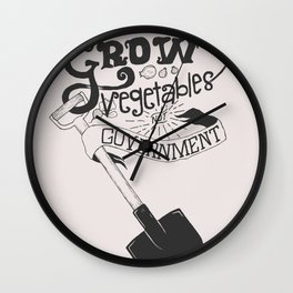 Grow Vegetables Not Government Wall Clock