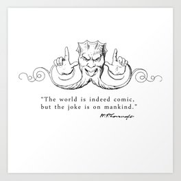The World is Indeed Comic... Art Print