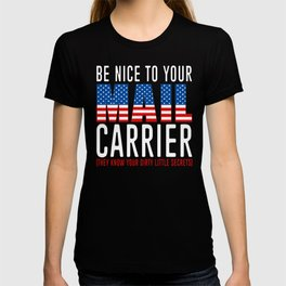 Be Nice to Your Mail Carrier They Know Your Dirty Little Secrets Mail Man Gift T-shirt