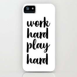 Work Hard Play Hard, Workaholic, Typographic Print, Motivational Poster, Inspirational Quote iPhone Case