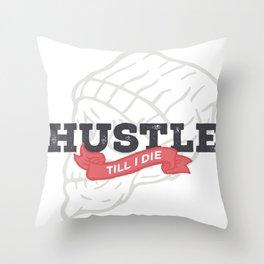 Hustle, till i die. Throw Pillow