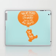You are Braver than you Believe, Stronger than you Seem and Smarter than you think - Winnie the Pooh Laptop & iPad Skin
