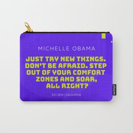 Michelle Obama Quote  Just try new things. Don't be afraid. Step out of your comfort zones and soar Carry-All Pouch