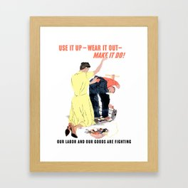 Use It Up -- Wear It Out -- Make It Do Framed Art Print