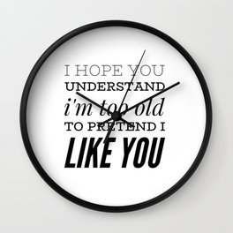 Im to old for this Wall Clock