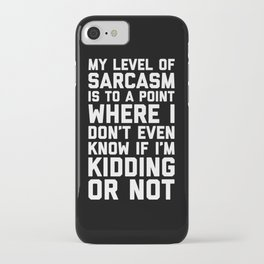 Level Of Sarcasm Funny Quote iPhone Case