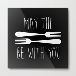 May The Forks Be With You Metal Print