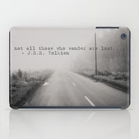 not all those who wander are lost iPad Cases featuring not all those who wander are lost ... by Laura Evans