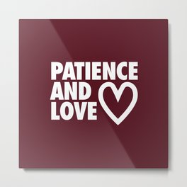 Patience and Love Metal Print