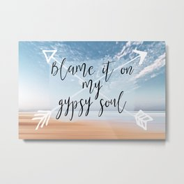 Blame it on my Gypsy Soul - Boho Wanderlust Quote Metal Print