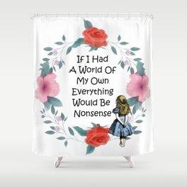 Floral Alice In Wonderland Quote - Nonsense Shower Curtain