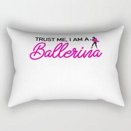 Trust me i am a Ballerina Rectangular Pillow