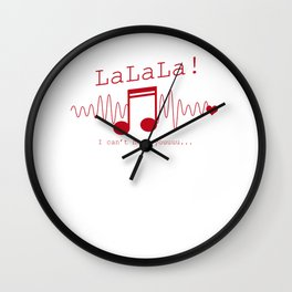 LaLaLa I Can't Hear You Sarcasm Music Note Sarcastic Song Lovers Gift Wall Clock