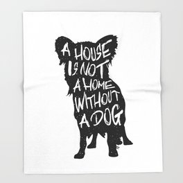 A house is not a home without a dog - Chihuahua Throw Blanket