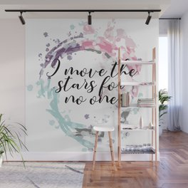 I Move The Stars For No One Wall Mural