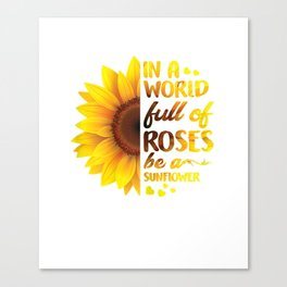 Womens In A World Full Of Roses Be A Sunflower T-shirt Gift Girls Canvas Print