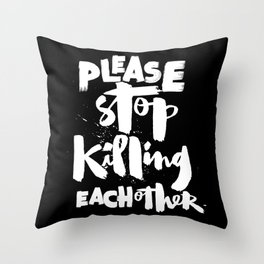 Please Stop Killing Each Other Throw Pillow