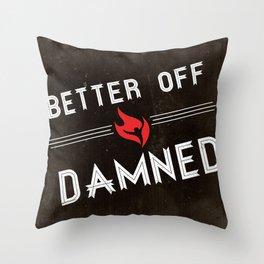 Better Off Damned Throw Pillow
