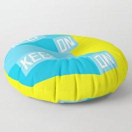Keep On Keeping on Floor Pillow