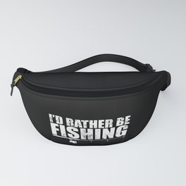 I'd Rather Be Fishing Tshirt Funny Gift for Fisherman Fanny Pack