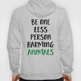 BE ONE LESS PERSON HARMING ANIMALS vegan quote Hoody