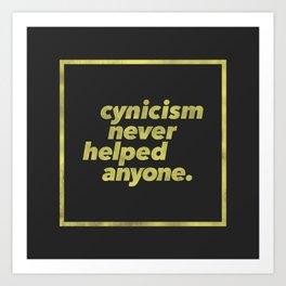 Cynicism Never Helped Anyone Art Print