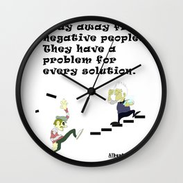 Stay away from negative people. They have a problem for every solution. - Albert Einstein Wall Clock