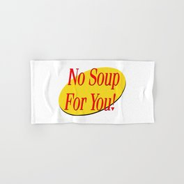 No soup for you! Hand & Bath Towel