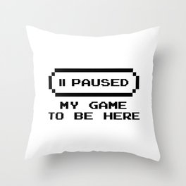 Paused my game Throw Pillow