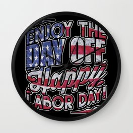 Happy Labor Day   Enjoy The Day Off  Wall Clock
