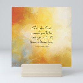 Be who God meant you to be and you will set the world on fire. St Catherine of Siena Mini Art Print