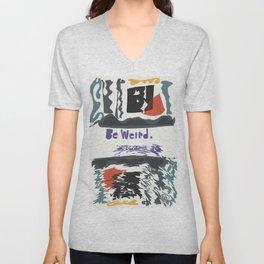Be weird. Unisex V-Neck