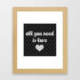 All You Need Is Love (black) Framed Art Print