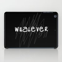 whatever iPad Cases featuring WHATEVER by K'VAL