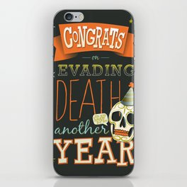 Congrats on Evading Death Another Year! iPhone Skin