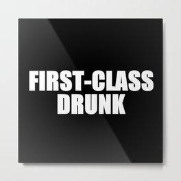 First Class Drunk Metal Print