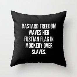 Bastard Freedom waves Her fustian flag in mockery over slaves Throw Pillow