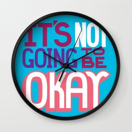 It's Not Going To Be Okay. - A Lower Management Motivator Wall Clock