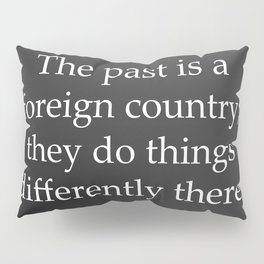 Past is a Foreign Country Pillow Sham