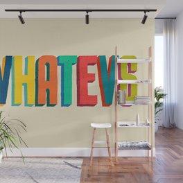 Whatevs Wall Mural