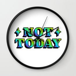 NOT TODAY Wall Clock
