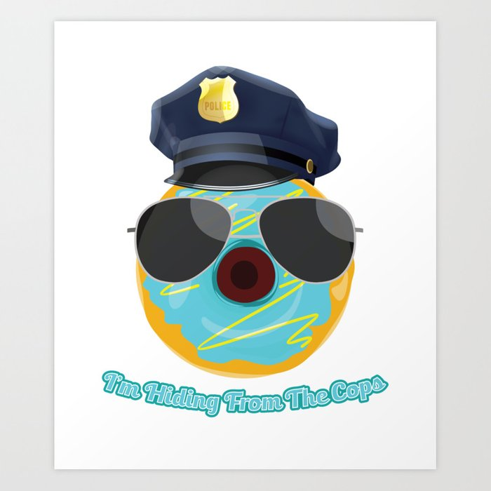 I'm Hiding From The Cops - Funny Emoji Cop Art Print