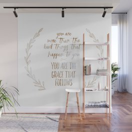 You are more than the bad things that happen to you. You are the grace that follows // Tara Wall Mural