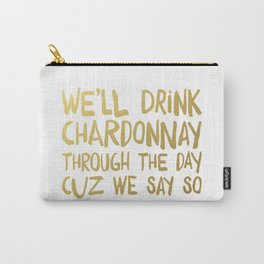 We'll Drink Chardonnay Carry-All Pouch